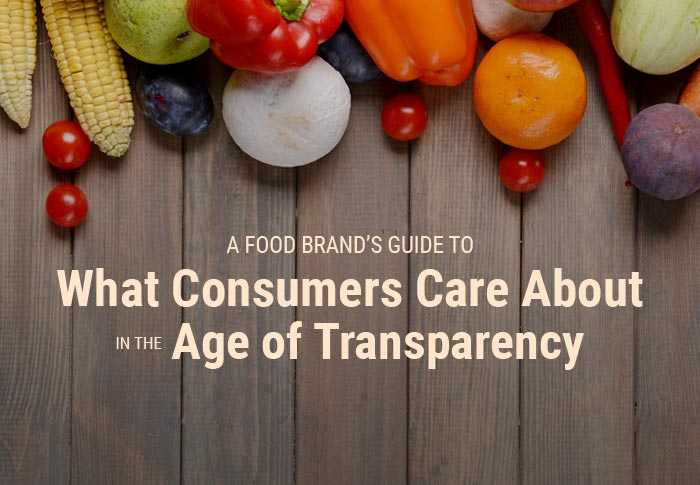 A Food Brand's Guide to: The Transparency Today's Consumers Need